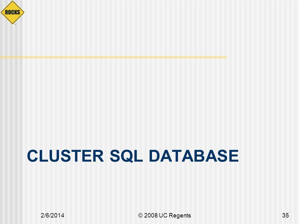 CLUSTER SQL DATABASE 2/6/2014© 2008 UC Regents35