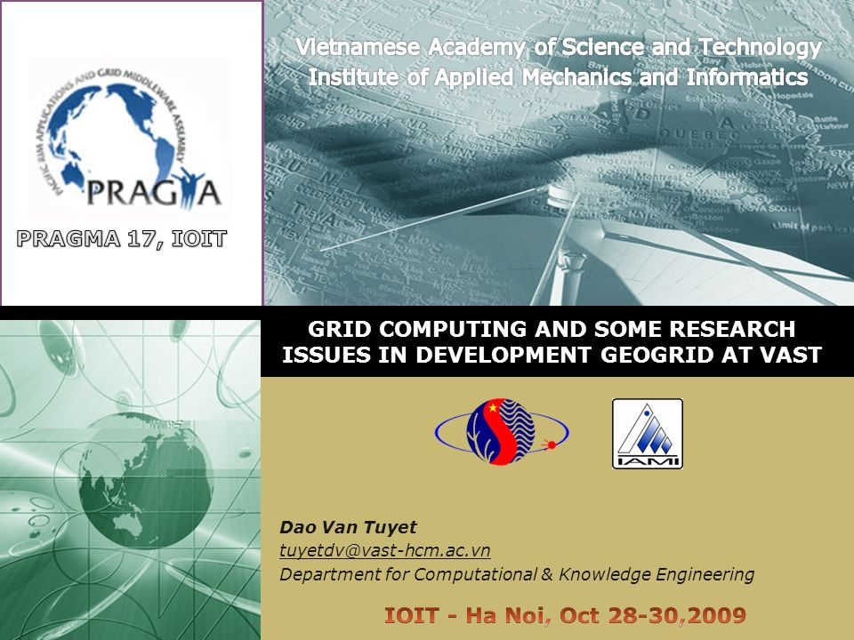 GRID COMPUTING AND SOME RESEARCH ISSUES IN DEVELOPMENT GEOGRID AT VAST Dao Van Tuyet tuyetdv@vast-hcm.ac.vn Department for Computational & Knowledge Engineering