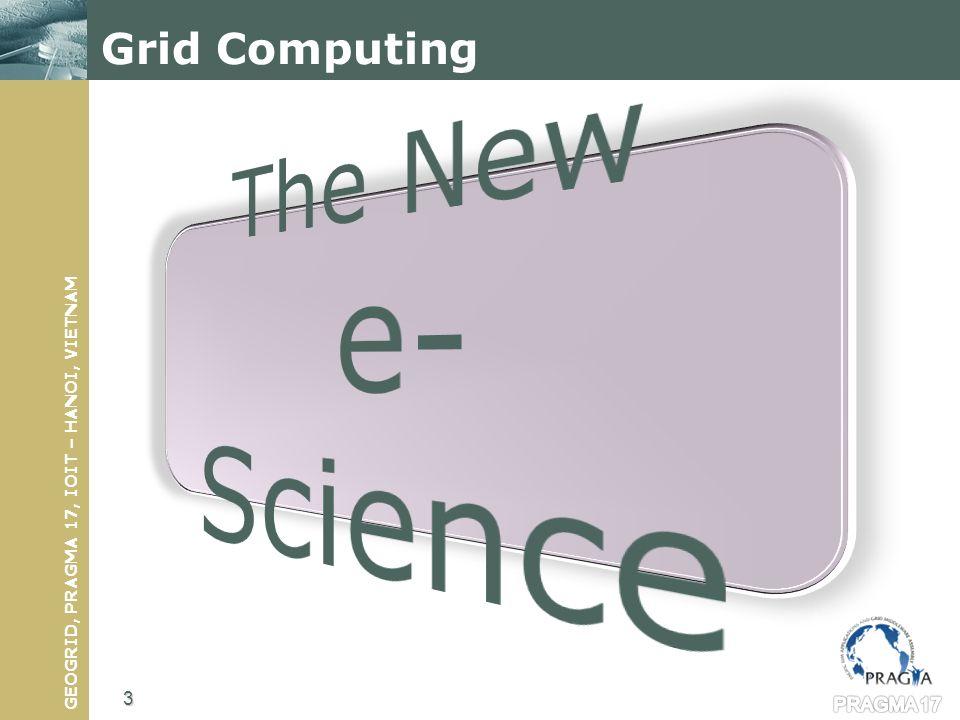 GEOGRID, PRAGMA 17, IOIT – HANOI, VIETNAM Grid Computing 3