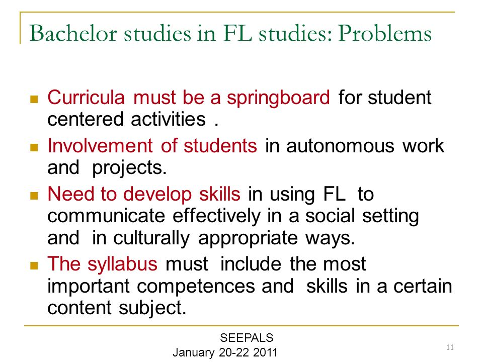 11 Bachelor studies in FL studies: Problems Curricula must be a springboard for student centered activities.