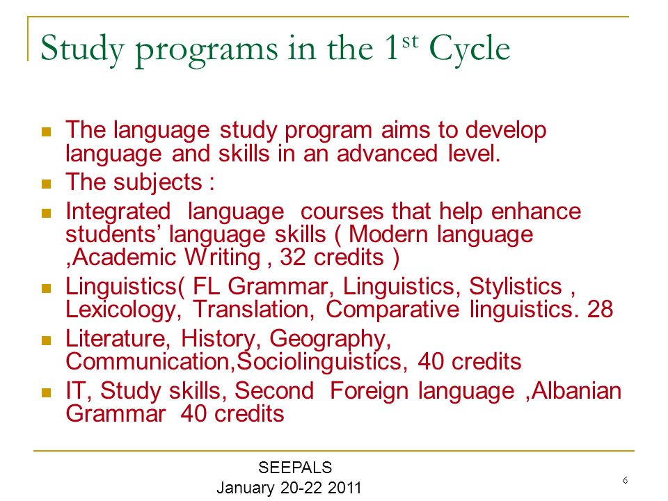 6 Study programs in the 1 st Cycle The language study program aims to develop language and skills in an advanced level.