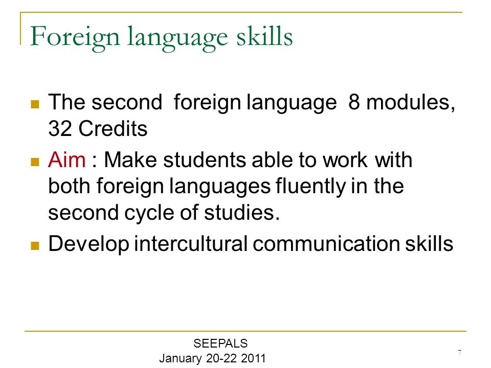 7 Foreign language skills The second foreign language 8 modules, 32 Credits Aim : Make students able to work with both foreign languages fluently in the second cycle of studies.
