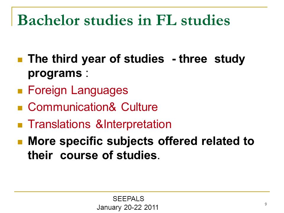 9 Bachelor studies in FL studies The third year of studies - three study programs : Foreign Languages Communication& Culture Translations &Interpretation More specific subjects offered related to their course of studies.