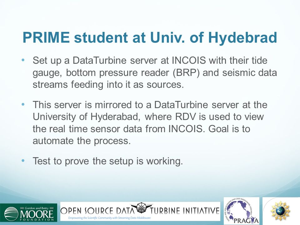 PRIME student at Univ. of Hydebrad Set up a DataTurbine server at INCOIS with their tide gauge, bottom pressure reader (BRP) and seismic data streams