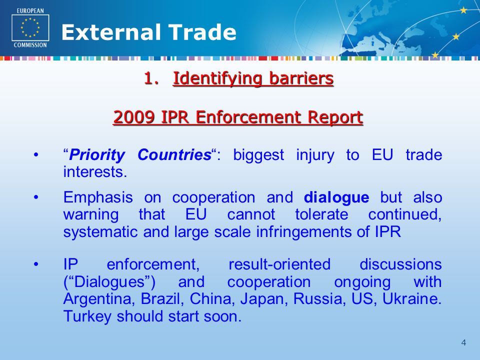 External Trade 4 1.Identifying barriers 2009 IPR Enforcement Report Priority Countries: biggest injury to EU trade interests.