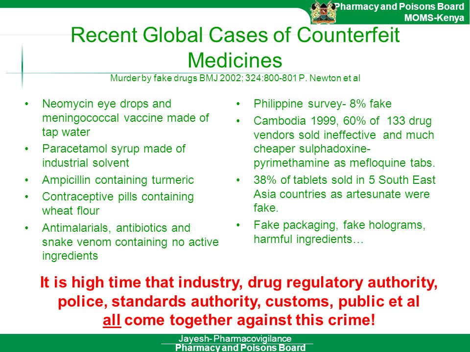 Pharmacy and Poisons Board Pharmacy and Poisons Board MOMS-Kenya Philippine survey- 8% fake Cambodia 1999, 60% of 133 drug vendors sold ineffective an