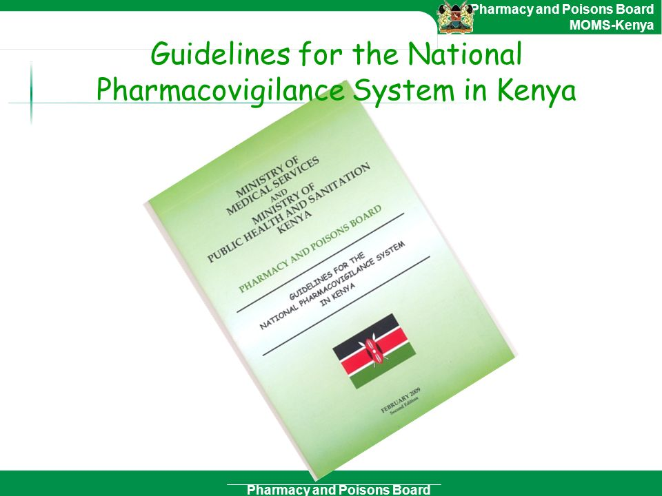 Pharmacy and Poisons Board Pharmacy and Poisons Board MOMS-Kenya Guidelines for the National Pharmacovigilance System in Kenya