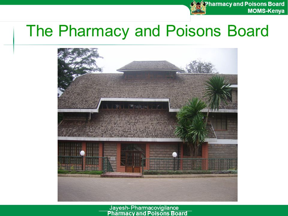 Pharmacy and Poisons Board Pharmacy and Poisons Board MOMS-Kenya Jayesh- Pharmacovigilance The Pharmacy and Poisons Board