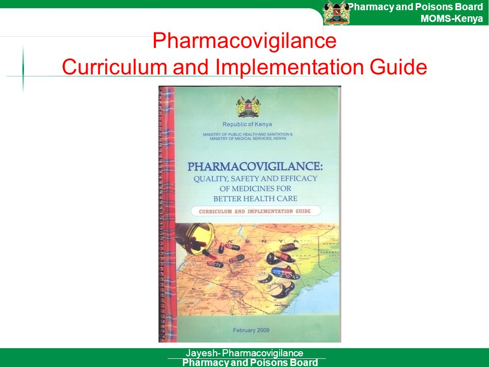 Pharmacy and Poisons Board Pharmacy and Poisons Board MOMS-Kenya Pharmacovigilance Curriculum and Implementation Guide Jayesh- Pharmacovigilance