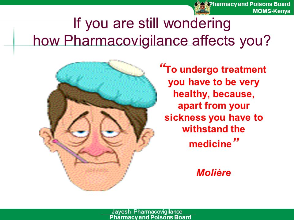 Pharmacy and Poisons Board Pharmacy and Poisons Board MOMS-Kenya If you are still wondering how Pharmacovigilance affects you? To undergo treatment yo