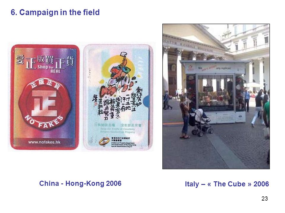 23 Italy – « The Cube » 2006 China - Hong-Kong 2006 6. Campaign in the field