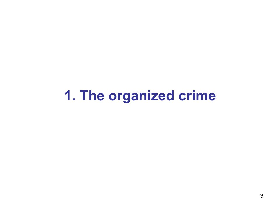 3 1. The organized crime