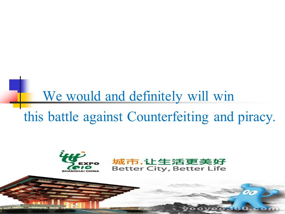 We would and definitely will win this battle against Counterfeiting and piracy.