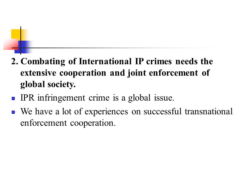 2. Combating of International IP crimes needs the extensive cooperation and joint enforcement of global society. IPR infringement crime is a global is