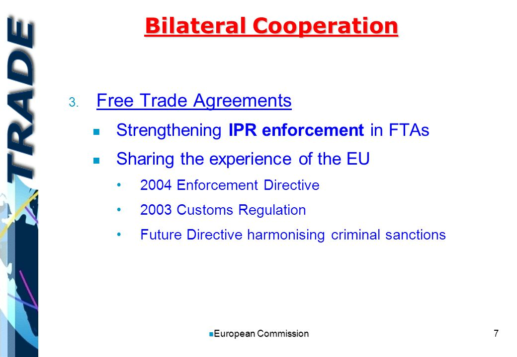 8 n European Commission Multilateral Cooperation n n ACTA: Anti-Counterfeiting Trade Agreement.