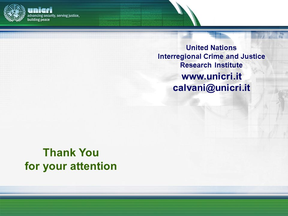 United Nations Interregional Crime and Justice Research Institute   Thank You for your attention
