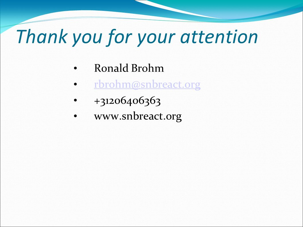 Thank you for your attention Ronald Brohm rbrohm@snbreact.org +31206406363 www.snbreact.org
