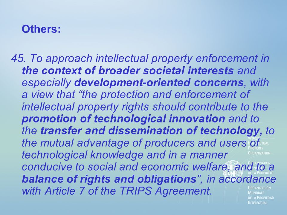 Issues Enforcement should not just consider the perspective of right holders It is also about enforcement against anti- competitive practices by right-holders Therefore, need to ensure strong enforcement of competition law against abuse of IP rights by anti-trust authorities Corrective measures may be necessary to curb practices that may adversely affect trade and the international transfer of technology