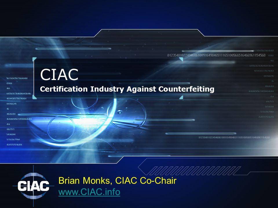 CIAC Certification Industry Against Counterfeiting Brian Monks, CIAC Co-Chair www.CIAC.info