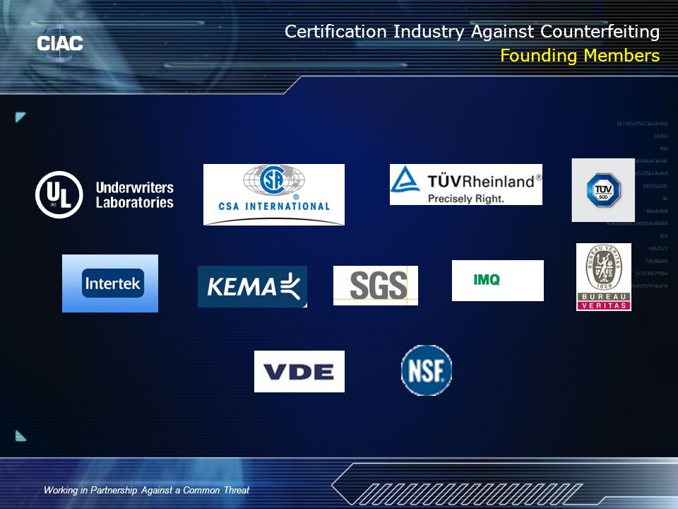 Working in Partnership Against a Common Threat Certification Industry Against Counterfeiting Founding Members