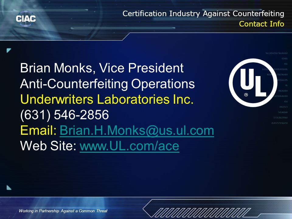 Working in Partnership Against a Common Threat Certification Industry Against Counterfeiting Contact Info Brian Monks, Vice President Anti-Counterfeit