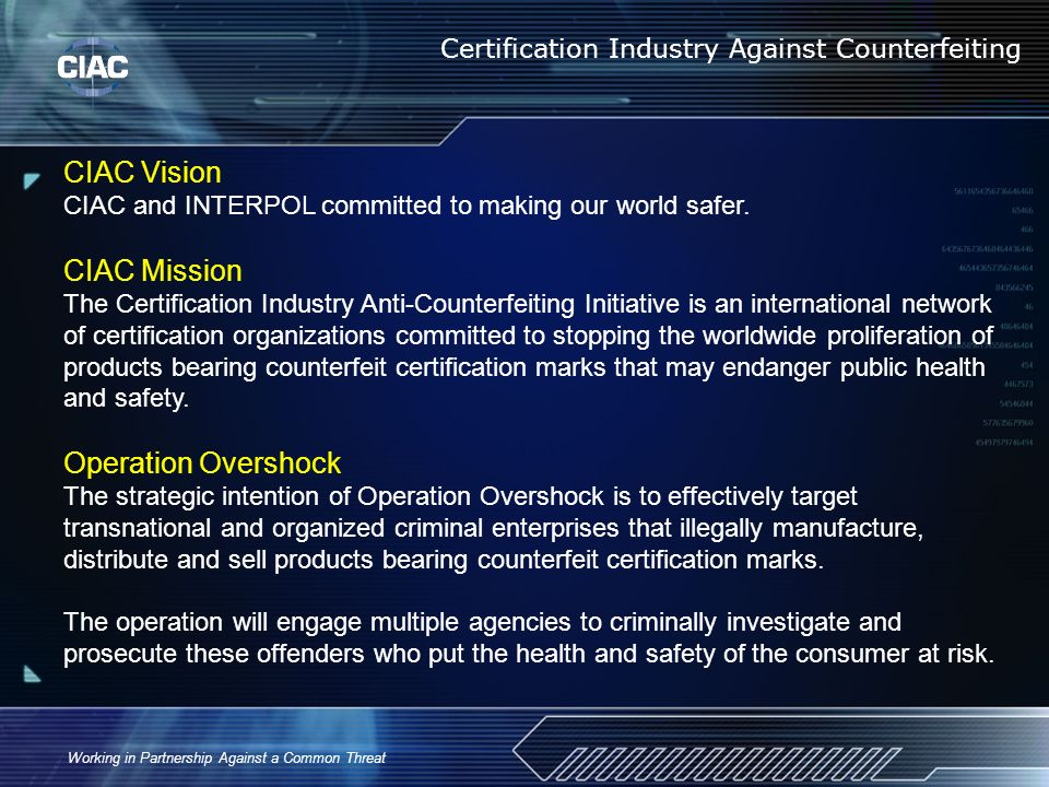 Working in Partnership Against a Common Threat CIAC Vision CIAC and INTERPOL committed to making our world safer. CIAC Mission The Certification Indus