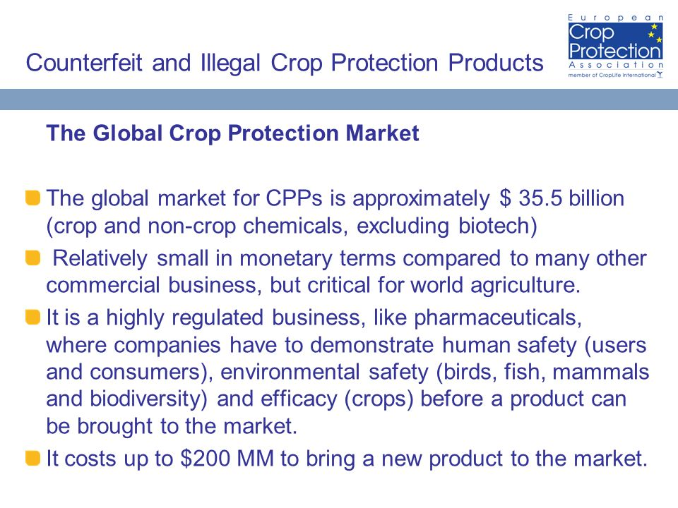 Counterfeit and Illegal Crop Protection Products The Global Crop Protection Market The global market for CPPs is approximately $ 35.5 billion (crop an