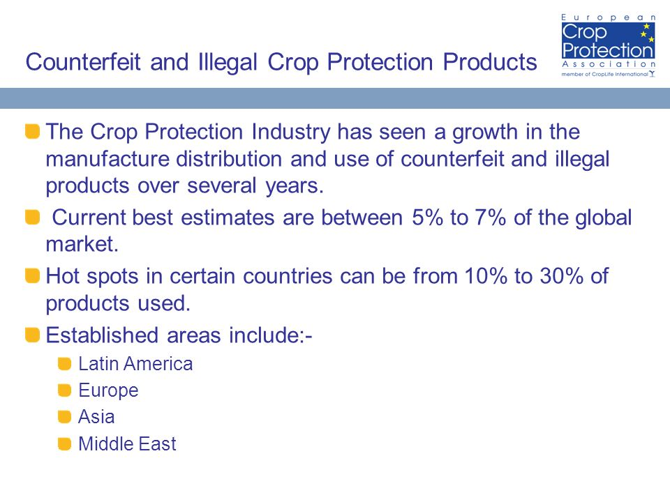 Counterfeit and Illegal Crop Protection Products The Crop Protection Industry has seen a growth in the manufacture distribution and use of counterfeit