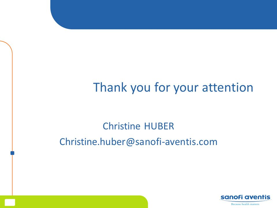 Thank you for your attention Christine HUBER Christine.huber@sanofi-aventis.com