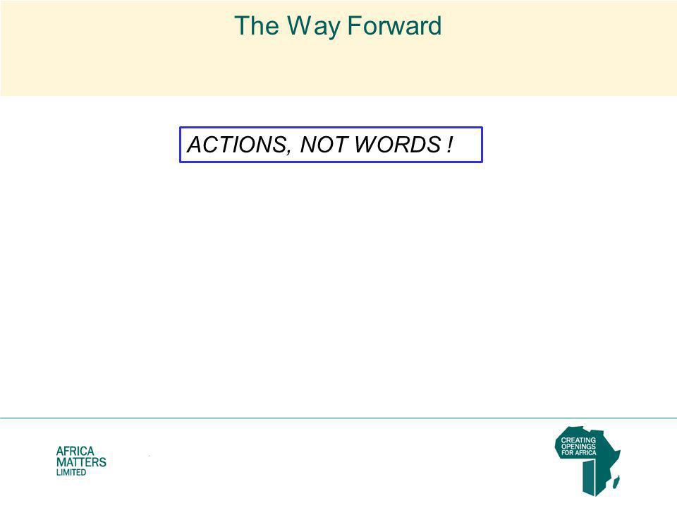 The Way Forward ACTIONS, NOT WORDS !
