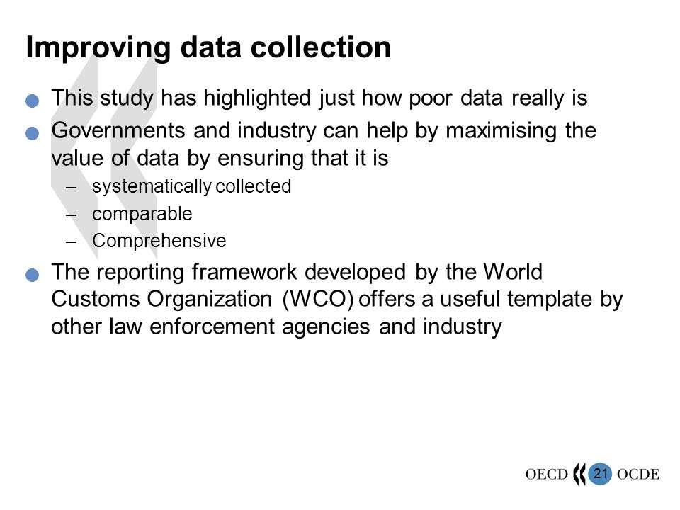 21 Improving data collection This study has highlighted just how poor data really is Governments and industry can help by maximising the value of data