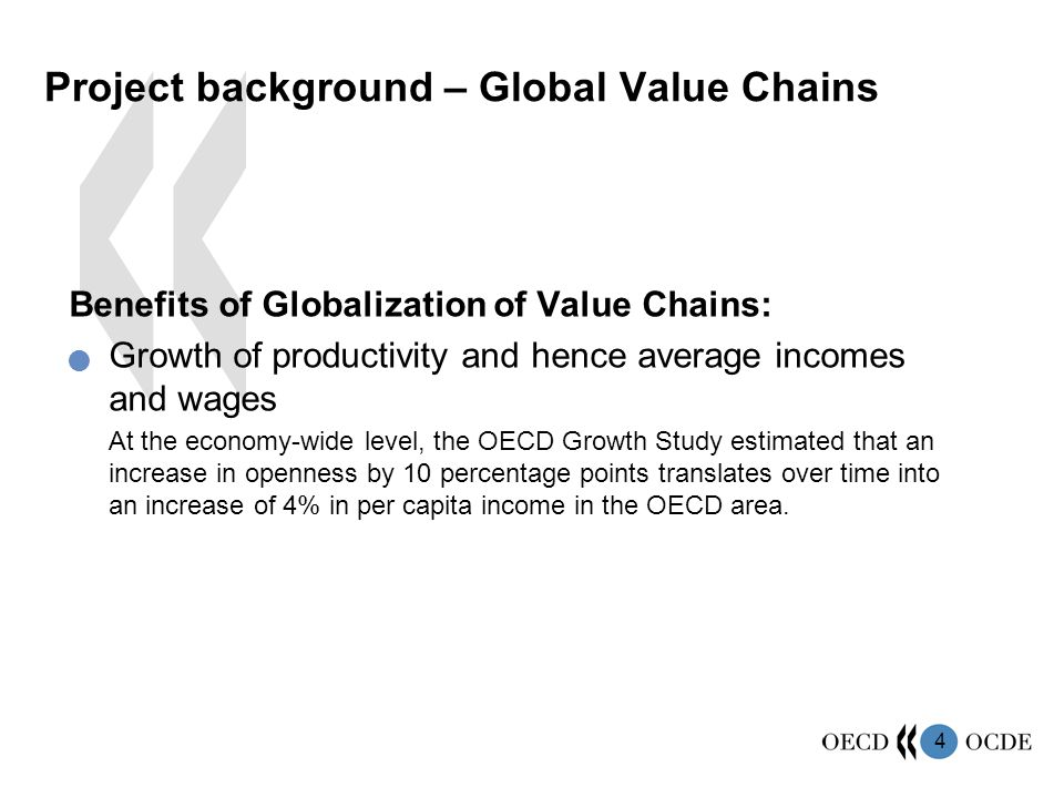 4 Benefits of Globalization of Value Chains: Growth of productivity and hence average incomes and wages At the economy-wide level, the OECD Growth Stu