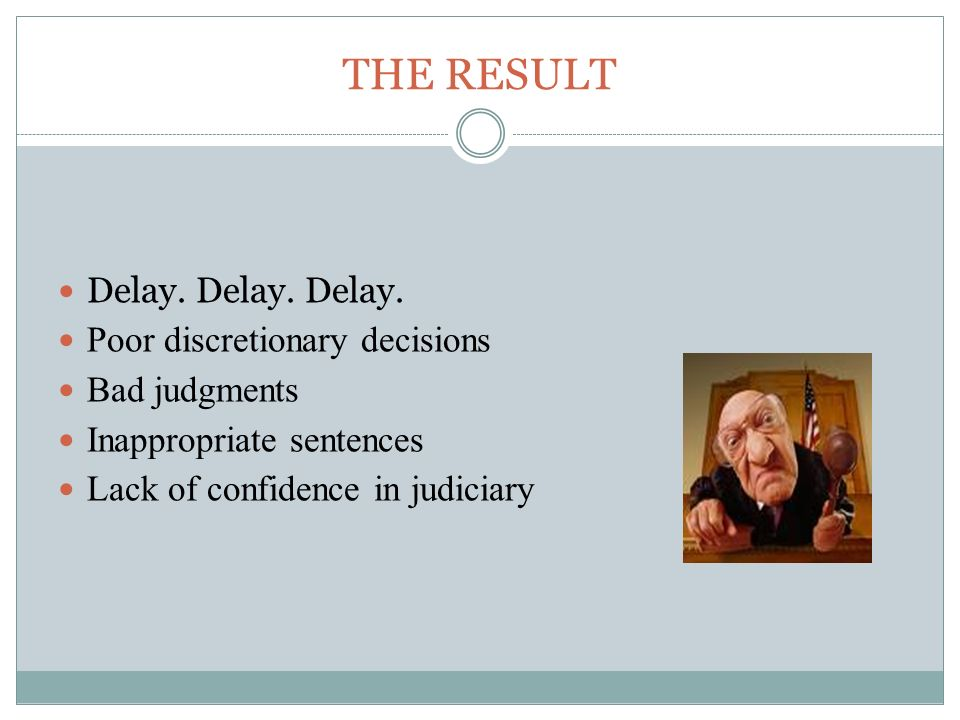 THE RESULT Delay. Delay. Delay.