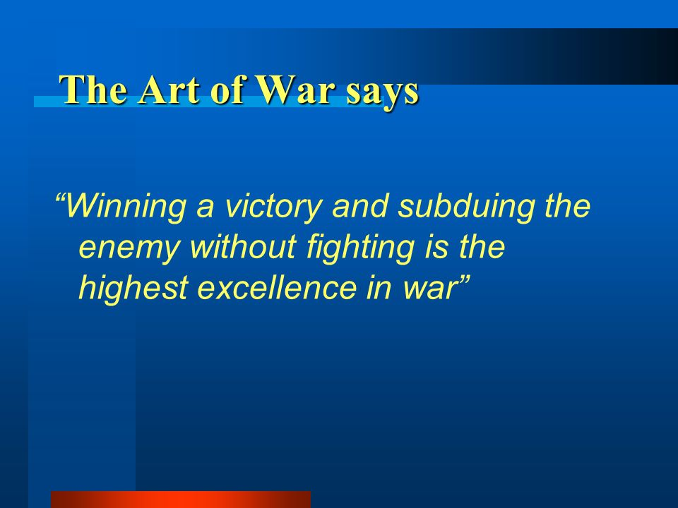 The Art of War says Winning a victory and subduing the enemy without fighting is the highest excellence in war