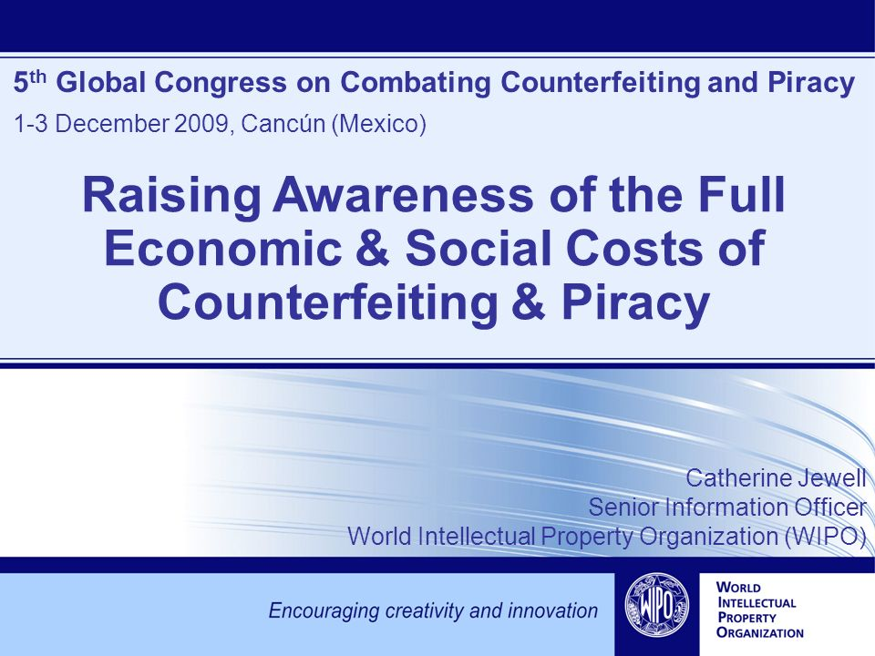 5 th Global Congress on Combating Counterfeiting and Piracy 1-3 December 2009, Cancún (Mexico) Catherine Jewell Senior Information Officer World Intel