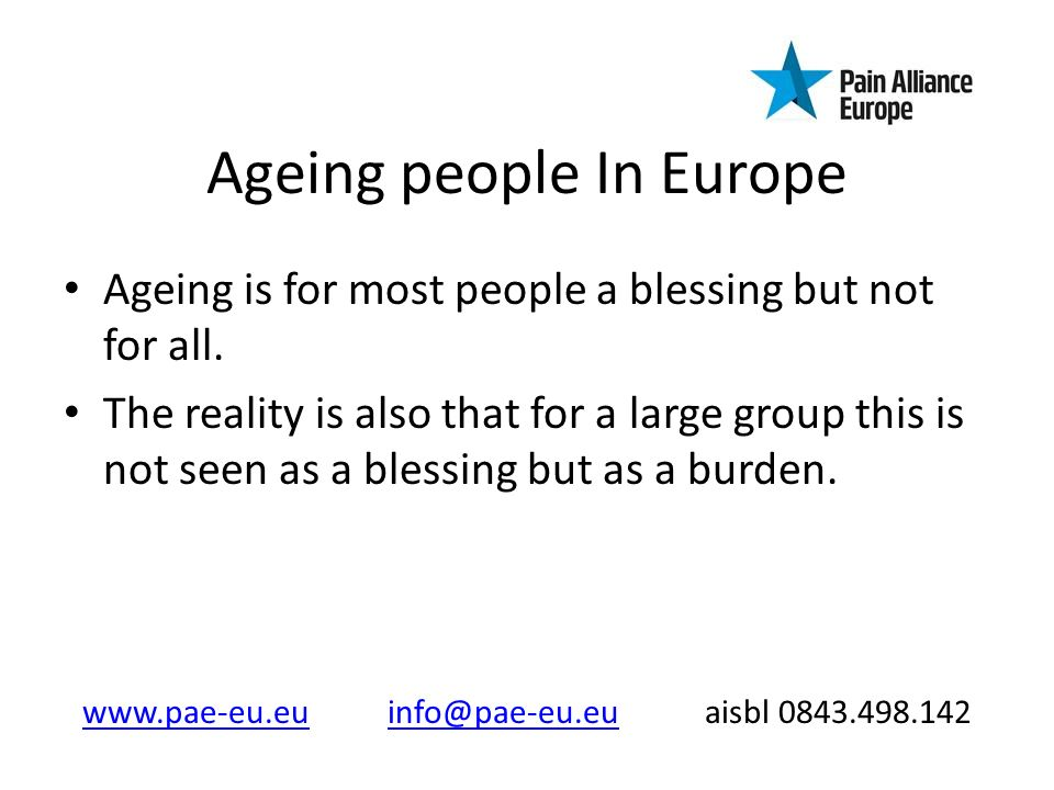 Ageing people In Europe Ageing is for most people a blessing but not for all.