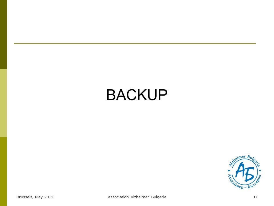 BACKUP 11Brussels, May 2012Association Alzheimer Bulgaria