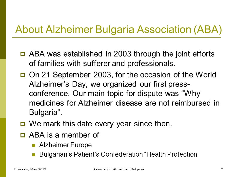 About Alzheimer Bulgaria Association (ABA) ABA was established in 2003 through the joint efforts of families with sufferer and professionals.