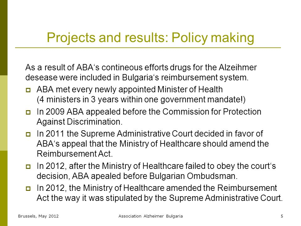 Projects and results: Policy making As a result of ABAs contineous efforts drugs for the Alzeihmer desease were included in Bulgarias reimbursement system.