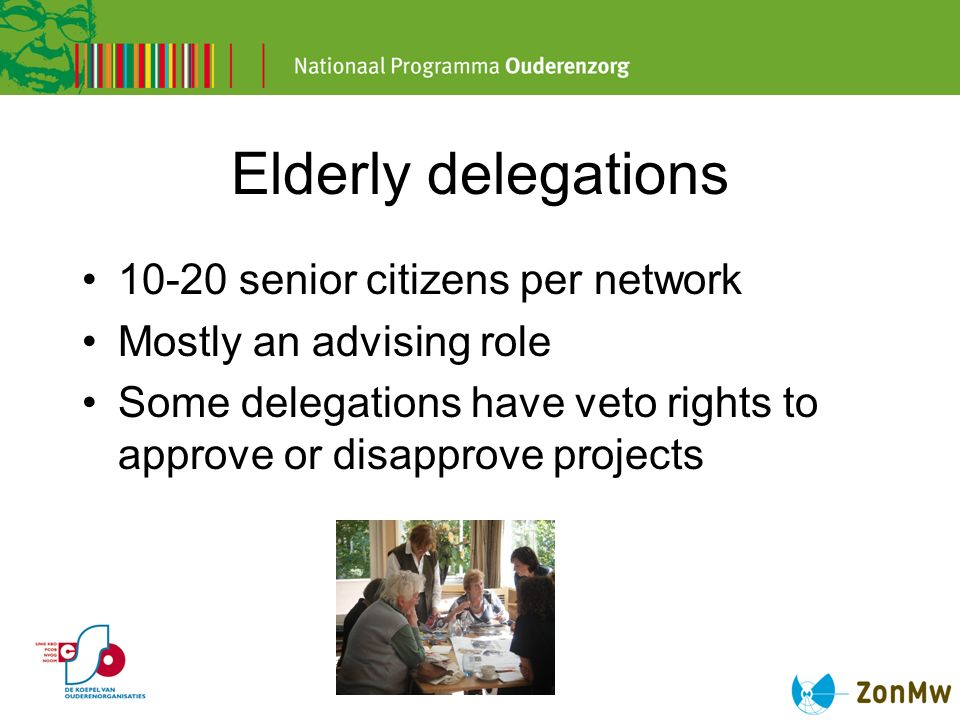 Elderly delegations 10-20 senior citizens per network Mostly an advising role Some delegations have veto rights to approve or disapprove projects