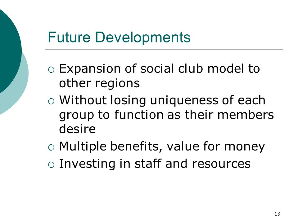 13 Future Developments Expansion of social club model to other regions Without losing uniqueness of each group to function as their members desire Mul