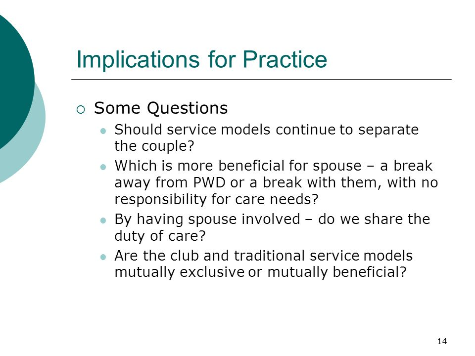 14 Implications for Practice Some Questions Should service models continue to separate the couple? Which is more beneficial for spouse – a break away