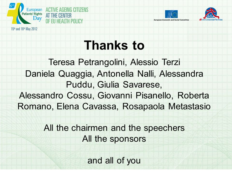 Thanks to Teresa Petrangolini, Alessio Terzi Daniela Quaggia, Antonella Nalli, Alessandra Puddu, Giulia Savarese, Alessandro Cossu, Giovanni Pisanello, Roberta Romano, Elena Cavassa, Rosapaola Metastasio All the chairmen and the speechers All the sponsors and all of you