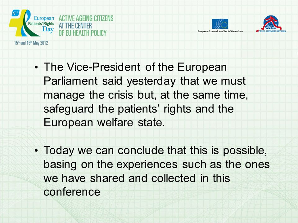 The Vice-President of the European Parliament said yesterday that we must manage the crisis but, at the same time, safeguard the patients rights and the European welfare state.