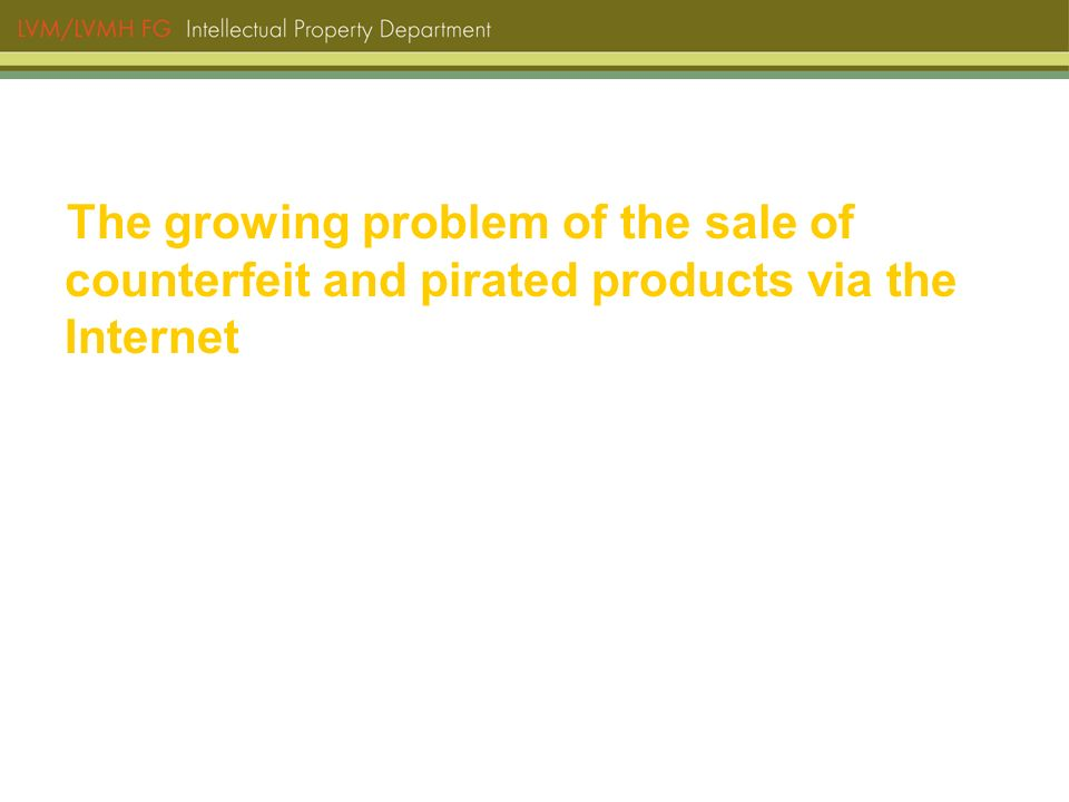 The growing problem of the sale of counterfeit and pirated products via the Internet