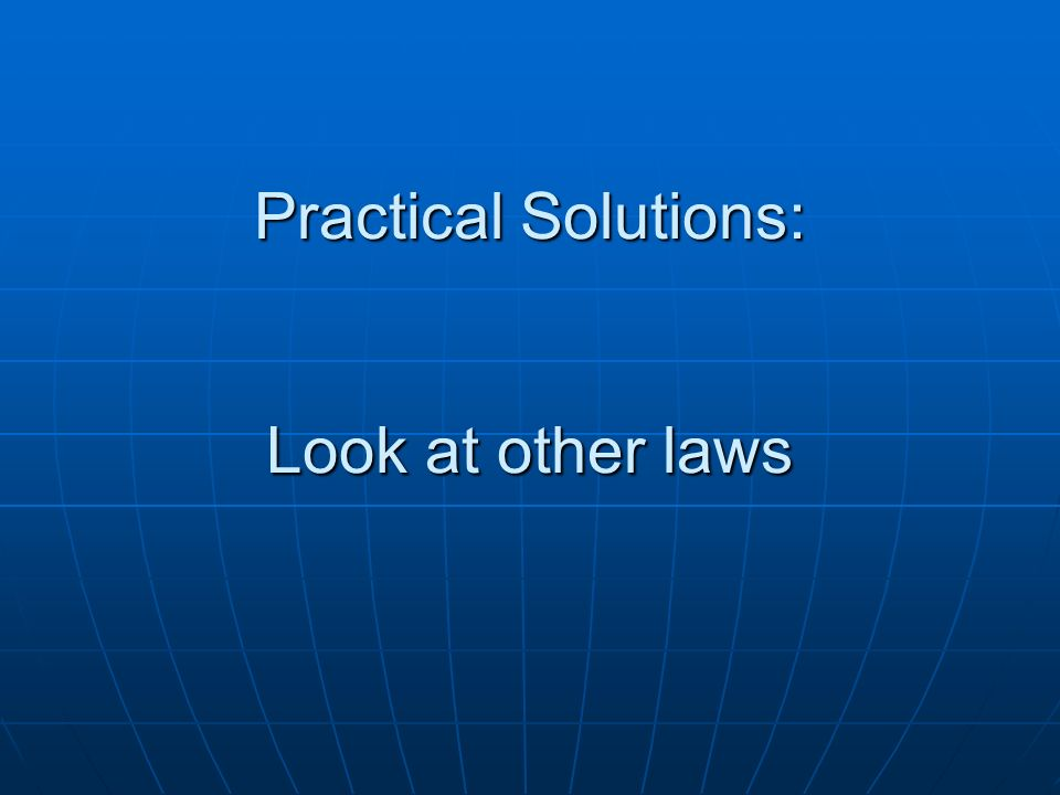 Practical Solutions: Look at other laws