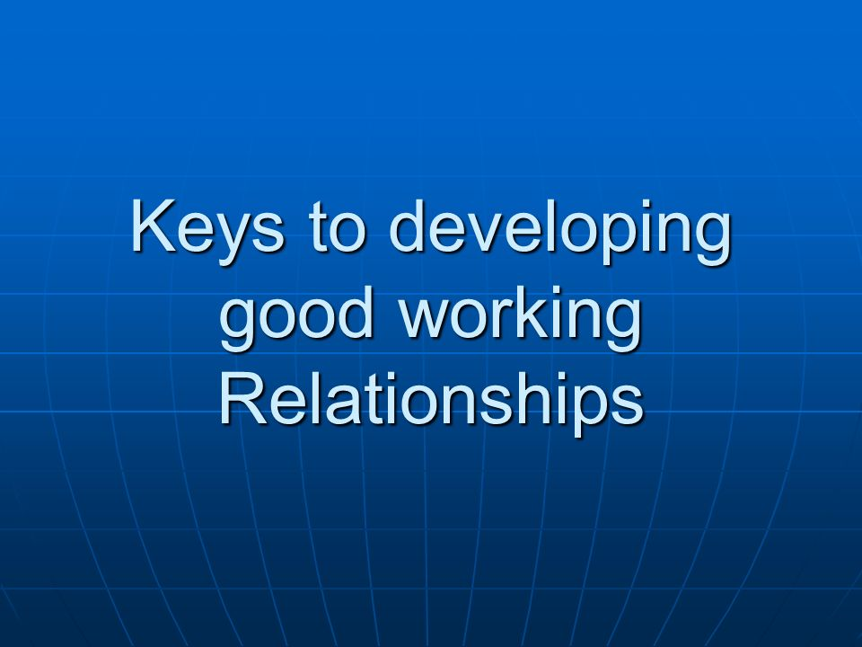 Keys to developing good working Relationships