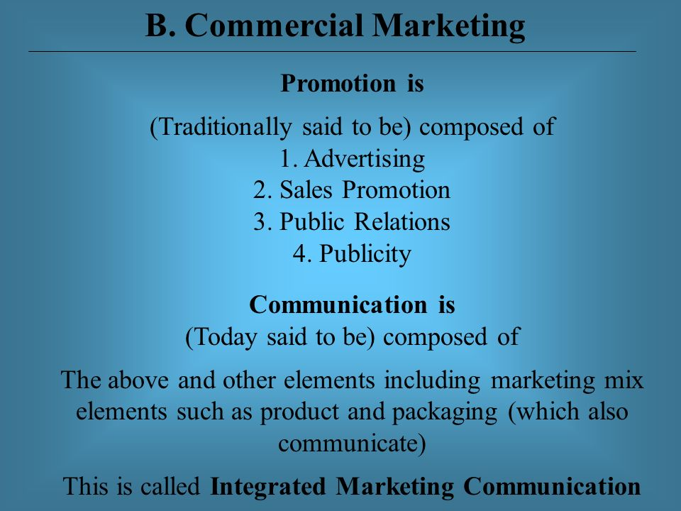 B. Commercial Marketing Promotion is (Traditionally said to be) composed of 1.