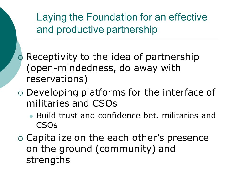 Laying the Foundation for an effective and productive partnership Receptivity to the idea of partnership (open-mindedness, do away with reservations)