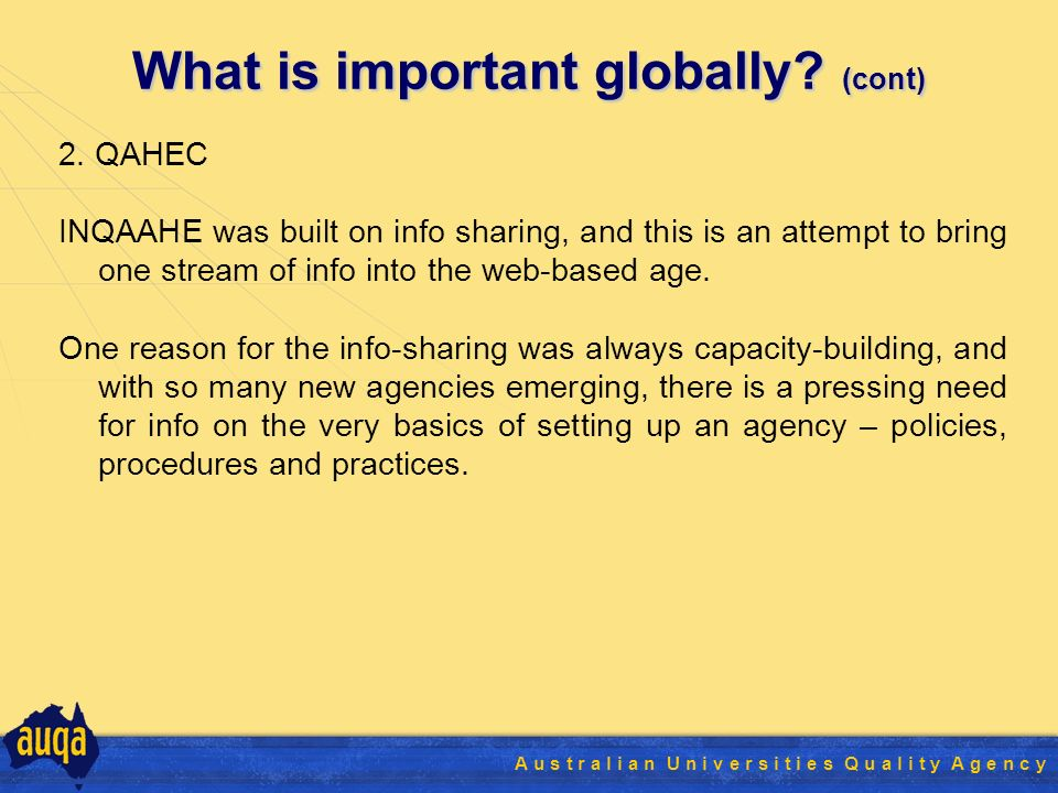 22 A u s t r a l i a n U n i v e r s i t i e s Q u a l i t y A g e n c y What is important globally.